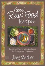 Good Raw Food Recipes - Delicious Raw and Living Food for En