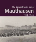 The Contration Camp Mauthausen 1938 - 1945