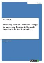 The Fading American Dream: The Occupy Movement as a Response to Economic Inequality in the American Society