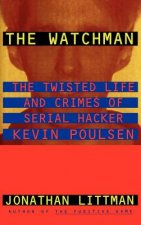 Watchman: the Twisted Life and Crimes of Serial Hacker Kevin