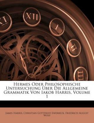 Hermes Oder Philosophische Untersuchung Über Die Allgemeine Grammatik Von Iakob Harris, Volume 1