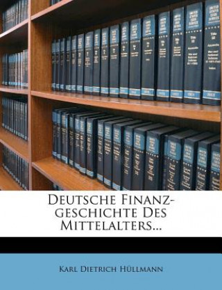 Deutsche Finanz-geschichte Des Mittelalters