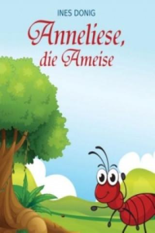 Anneliese, die Ameise