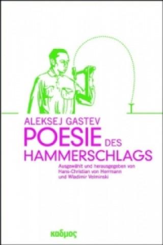 Aleksej Gastev. Poesie des Hammerschlags