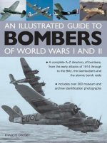 Illustrated Guide to Bombers of World Wars I and Ii: a Complete A-z Directory of Bombers, from Early Attacks of 1914 Through to the Blitz, the Damb