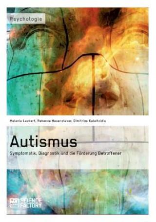 Autismus. Symptomatik, Diagnostik und die Foerderung Betroffener