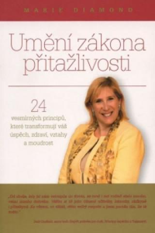 Umění zákona přitažlivosti - 24 vesmírných principů, které transformují váš úspěch, zdraví, vztahy a moudrost