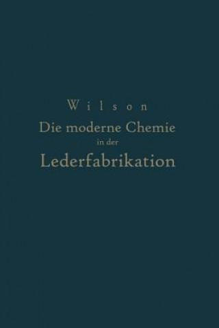 Die Moderne Chemie in Ihrer Anwendung in Der Lederfabrikation Vom Verfasser Genehmigte Und Von Ihm Biszur Neuzeit Erganzte