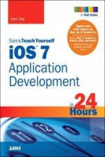 iOS 7 Application Development in 24 Hours, Sams Teach Yourse
