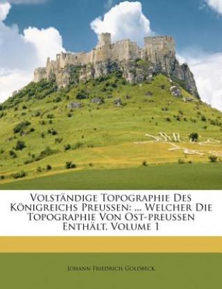 Volständige Topographie Des Königreichs Preussen: Welcher Die Topographie Von Ost-preussen Enthält, Volume 1