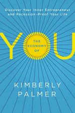 Economy of You: Discover Your Inner Entrepreneur and Recession- Proof Your Life