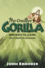 Creative Gorilla - INNOVATE TO LEARN; Don't Learn to Innovat