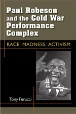Paul Robeson and the Cold War Performance Complex