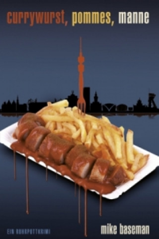 Currywurst, Pommes, Manne