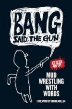 Bang Said the Gun - Mud Wrestling with Words