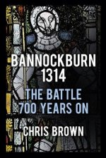 Bannockburn 1314: The Battle 700 Years on