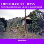 Impermanent Ways: the Closed Lines of Britain Vol 8 - Glouce