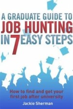 Graduate Guide to Job Hunting in Seven Easy Steps