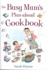 Busy Mum's Plan-ahead Cookbook