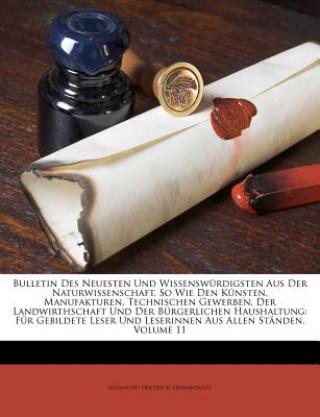 Bulletin Des Neuesten Und Wissenswürdigsten Aus Der Naturwissenschaft, So Wie Den Künsten, Manufakturen, Technischen Gewerben, Der Landwirthschaft Und