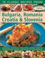 70 Classic recipes from Bulgaria, Romania, Croatia & Sloveni