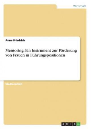 Mentoring. Ein Instrument zur Foerderung von Frauen in Fuhrungspositionen