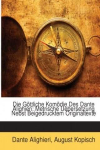 Die Göttliche Komödie Des Dante Alighieri: Metrische Uebersetzung Nebst Beigedrucktem Originaltexte