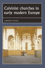 Calvinist Churches in Early Modern Europe