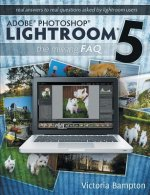 Adobe Photoshop Lightroom 5 - The Missing FAQ - Real Answers