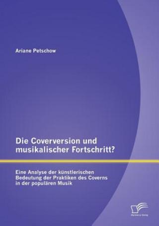 Coverversion Und Musikalischer Fortschritt? Eine Analyse Der K nstlerischen Bedeutung Der Praktiken Des Coverns in Der Popul ren Musik
