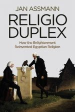 Religio Duplex: How the Enlightenment Reinvented Egyptian Re