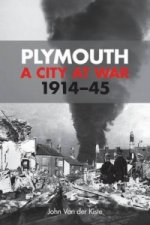 Plymouth: A City at War, 1914-1945