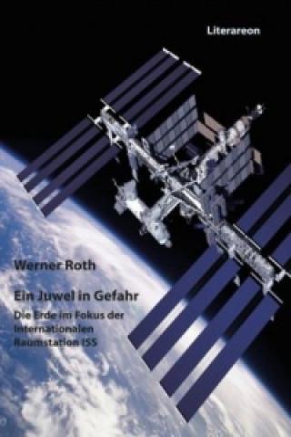 Ein Juwel in Gefahr. Die Erde im Fokus der Internationalen Raumstation ISS