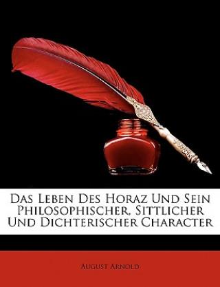 Das Leben Des Horaz Und Sein Philosophischer, Sittlicher Und Dichterischer Character