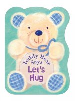 Teddy Bear Says Let's Hug