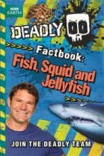Deadly Factbook 4: Fish, Squid and Jellyfish