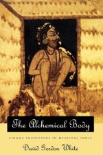 Alchemical Body - Siddha Traditions in Medieval India