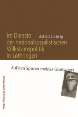 Im Dienste der nationalsozialistischen Volkstumspolitik in Lothringen