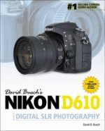 David Busch's Nikon D610 Guide to Digital SLR Photography
