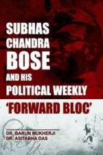 Subhas Chandra Bose and His Political Weekly 'Forward Bloc'