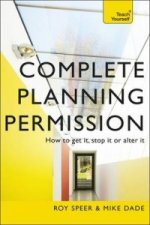 Complete Planning Permission: How to Get it, Stop it or Alte