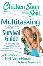 Chicken Soup for the Soul: The Multitasking Mom's Survival G