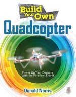 Build Your Own Quadcopter: Power Up Your Designs with the Pa