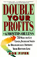 Double Your Profits in Six Months or Less