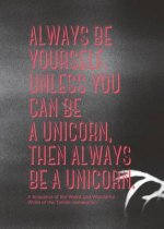 Always be Yourself, Unless You Can be a Unicorn, Then Always