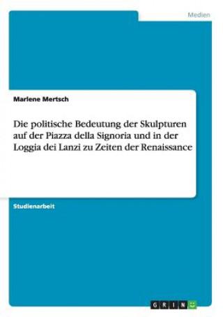 politische Bedeutung der Skulpturen auf der Piazza della Signoria und in der Loggia dei Lanzi zu Zeiten der Renaissance