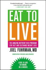 Eat to Live : The Amazing Nutrient-Rich Program for Fast and Sustained Weight Loss, Revised Edition
