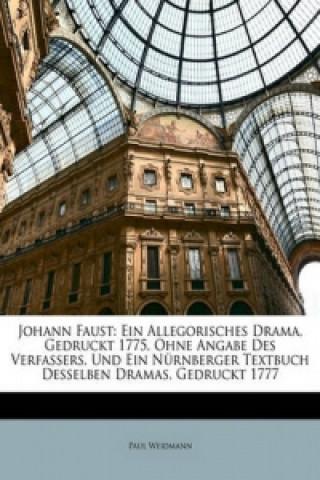 Johann Faust: Ein Allegorisches Drama, Gedruckt 1775, Ohne Angabe Des Verfassers, Und Ein Nürnberger Textbuch Desselben Dramas, Gedruckt 1777
