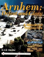 Arnhem: Defeat and Glory