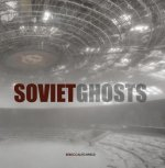 Soviet Ghosts: The Soviet Union Abandoned. A Communist Empir